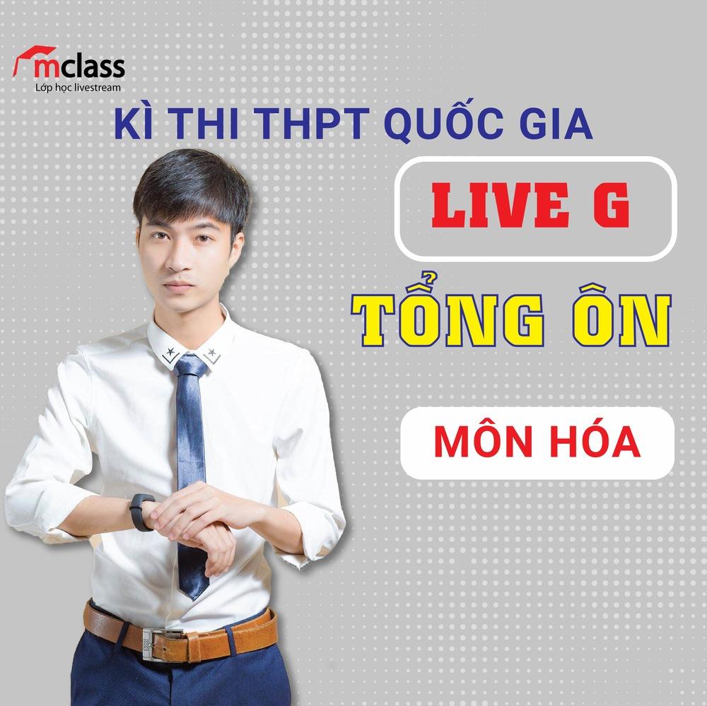 LIVE G - Tổng ôn - Hóa