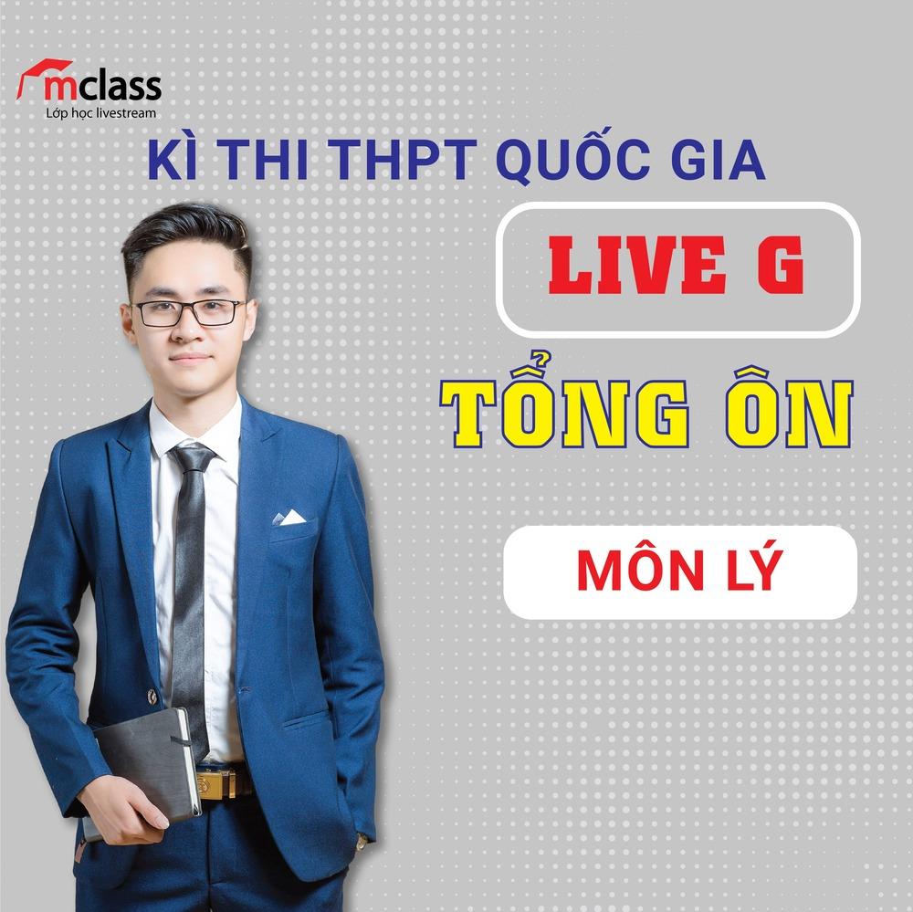 LIVE G - Tổng ôn - Lý