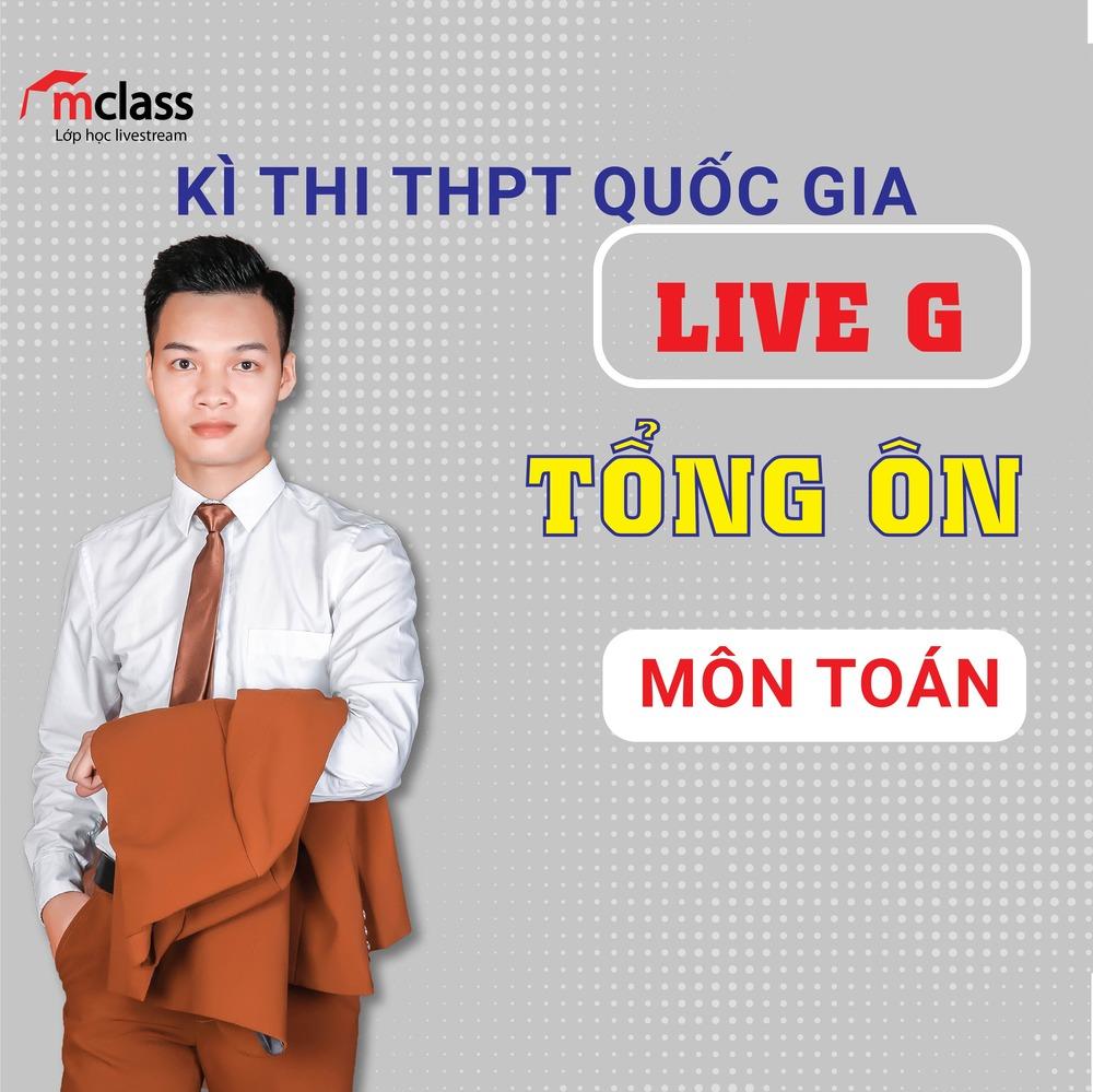 LIVE G - Tổng ôn - Toán