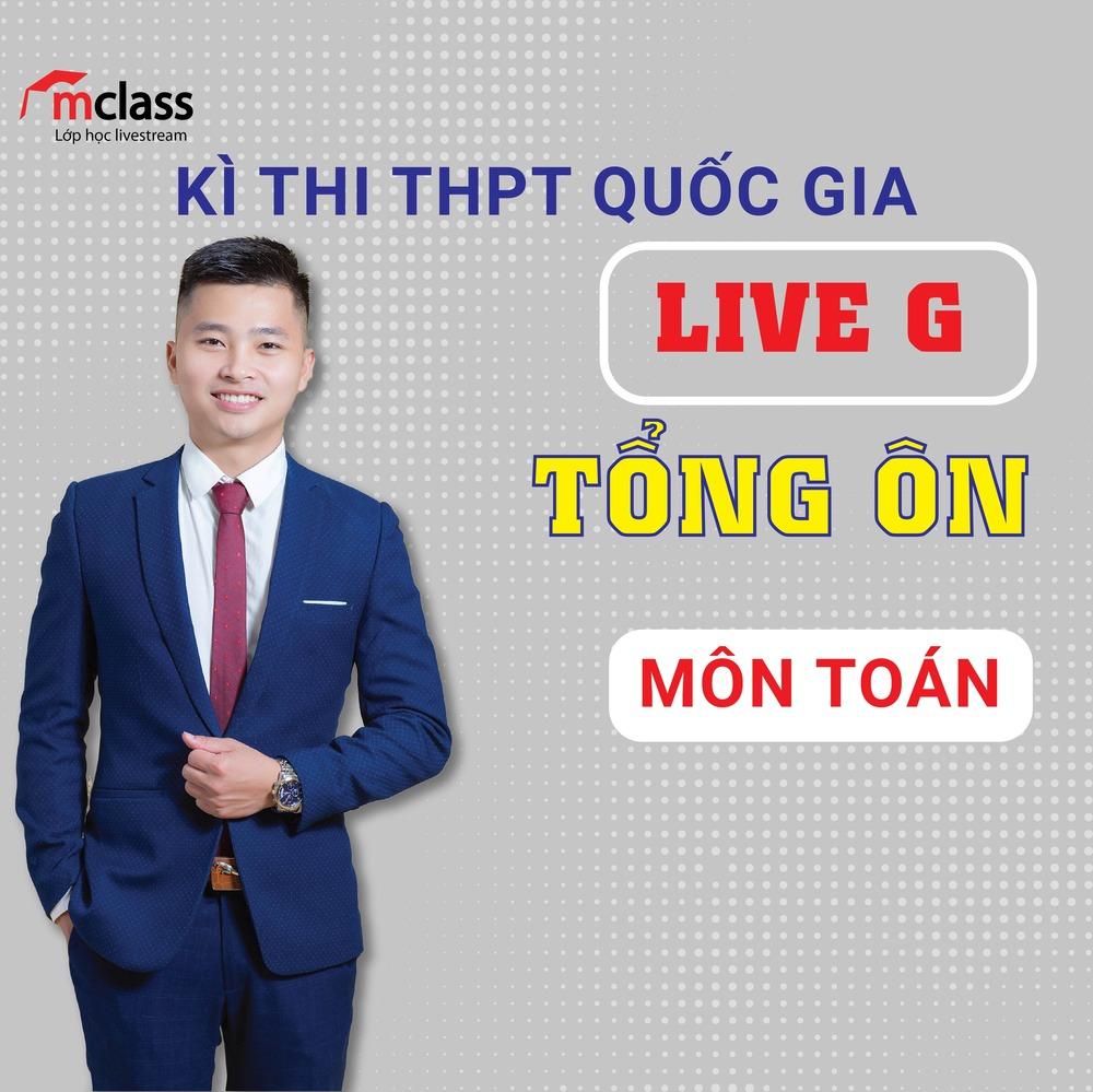 LIVE G - Tổng ôn - Toán 2K3